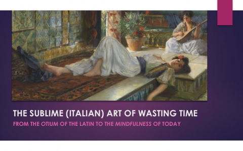 The sublime (Italian) art of wasting time - From the otium of the latin to the mindfulnes of today